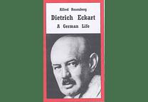 Dietrich Eckart: A German Life by Alfred Rosenberg
