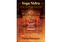 Yoga Nidra Meditation: The Sleep of the Sages by Pierre Bonnasse
