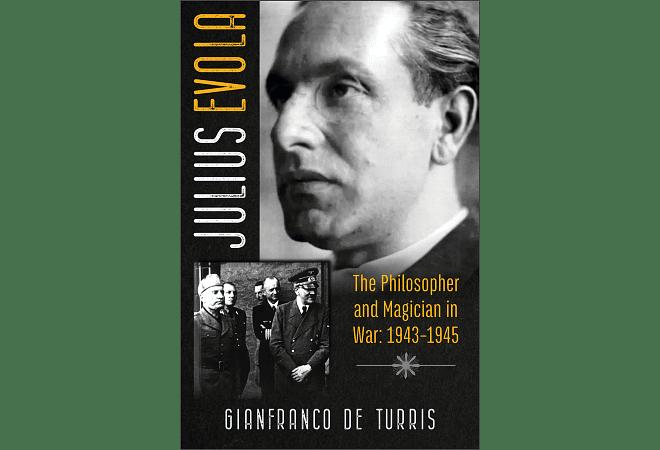 Julius Evola: The Philosopher and Magician in War: 1943-1945 by Gianfranco de Turris