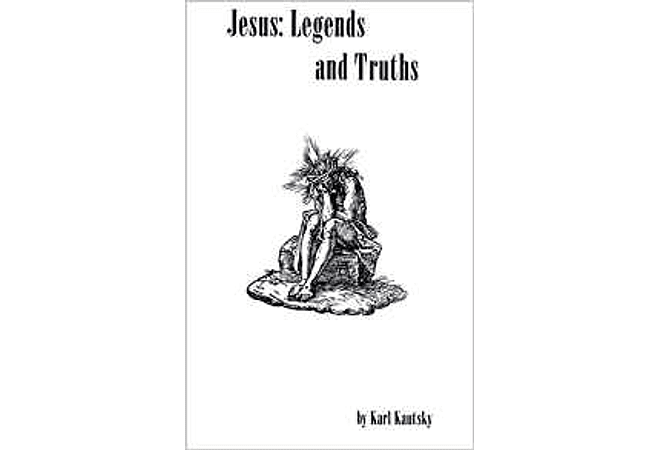 Jesus: Legends and Truths by Karl Kautsky