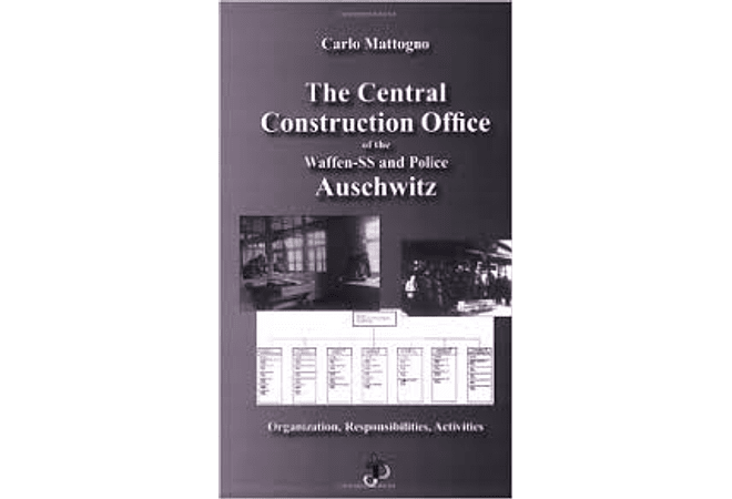 The Central Construction Office of the Waffen-SS and Police Auschwitz by Carlo Mattogno