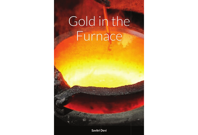 Gold in the Furnace by Savitri Devi