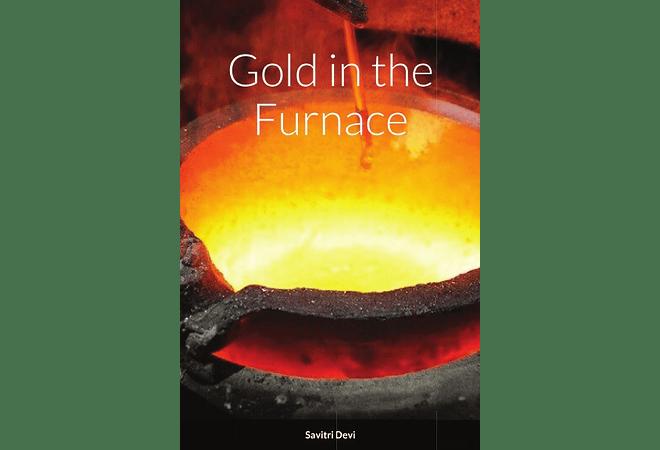 Gold in the Furnace by Savitri Devi