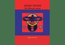 Adolf Hitler: The Ultimate Avatar by Miguel Serrano (Unabridged Hardcover Edition)