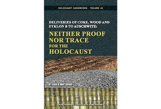 Deliveries of Coke, Wood, and Zyklon B To Auschwitz: Neither Proof Nor Trace for the Holocaust by Carlo Mattogno
