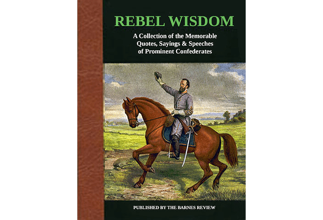Rebel Wisdom: A Collection of the Memorable Quotes, Sayings & Speeches of Prominent Confederates by John Tiffany