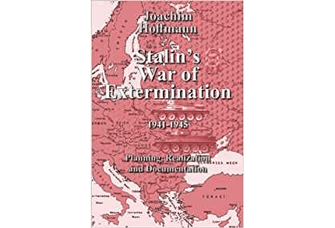 Stalin's War of Extermination 1941-1945: Planning, Realization and Documentation by Joachim Hoffmann