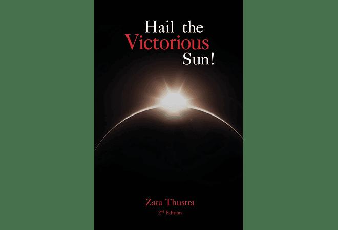 Hail the Victorious Sun! by Zara Thustra