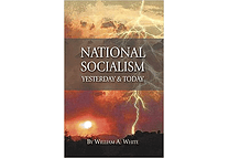National Socialism: Yesterday & Today by William A. White.