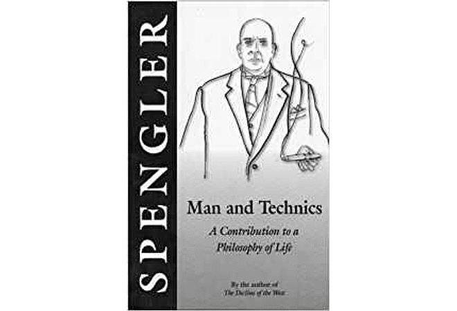 Man and Technics: A Contribution to the Philosophy of Life by Oswald Spengler
