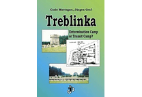 Treblinka: Transit Camp or Extermination Camp? by Carlo Mattogno and Jürgen Graf