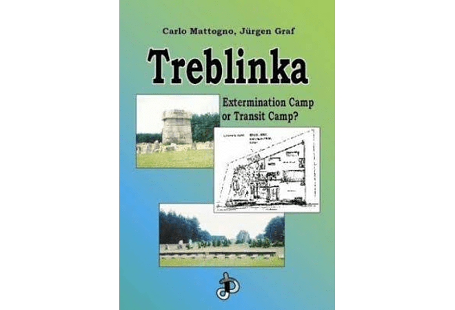 Treblinka: Transit Camp or Extermination Camp? by Carlo Mattogno and Jürgen Graf