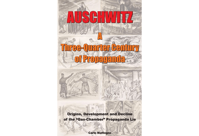 Auschwitz: A Three-Quarter Century of Propaganda by Carlo Mattogno