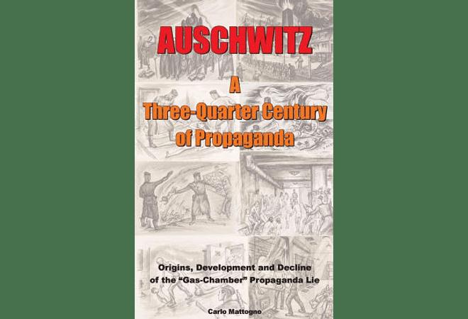 Auschwitz: A Three-Quarter Century of Propaganda by Carlo Mattogno