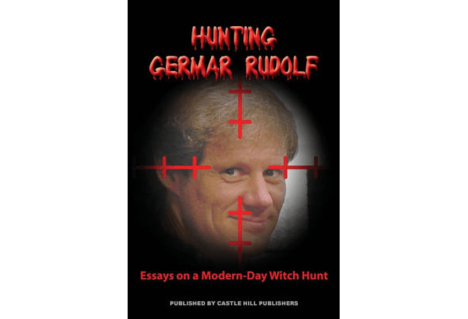 Hunting Germar Rudolf: Essays on a Modern-Day Witch Hunt by Germar Rudolf
