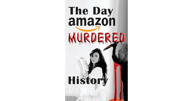 The Day Amazon Murdered History by Germar Rudolf