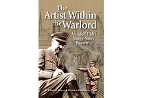 The Artist Within the Warlord: An Adolf Hitler You've Never known by Carolyn Yeager and Wilhelm Kriessmann, Ph.D.