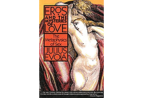 Eros and the Mysteries of Love: The Metaphysics of Sex by Julius Evola