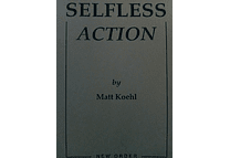 Selfless Action by Matt Koehl