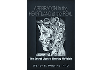 Aberration in the Heartland of the Real: The Secret Lives of Timothy McVeigh by Wendy S. Painting, PhD