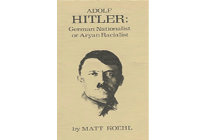 Adolf Hitler: German Nationalist or Aryan Racialist by Matt Koehl