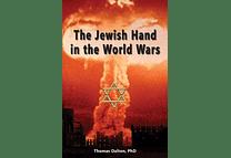 The Jewish Hand in the World Wars by Thomas Dalton, PhD