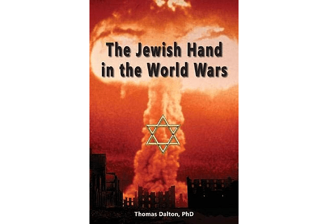 The Jewish Hand in the World Wars by Thomas Dalton, PhD