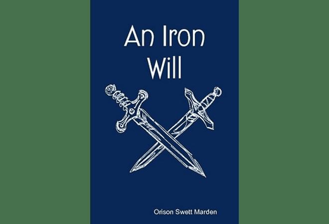 An Iron Will by Orison Swett Marden