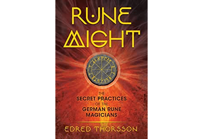 Rune Might: The Secret Practices of the German Rune Magicians by Edred Thorsson