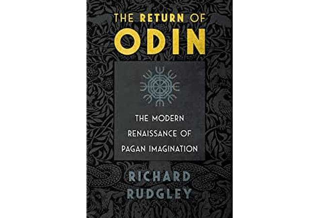 The Return of Odin: The Modern Renaissance of Pagan Imagination by Richard Rudgley