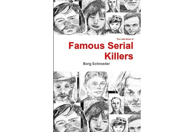 The Little Book of Famous Serial Killers by Borg Schroeder