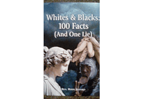 Whites & Blacks: 100 Facts (And One Lie) by Rev. Rudy Stanko