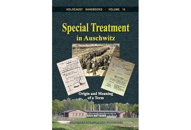 Special Treatment in Auschwitz: Origin and Meaning of a Term by Carlo Mattogno