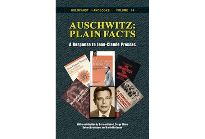 Auschwitz: Plain Facts A Response to Jean-Claude Pressac by Germar Rudolf