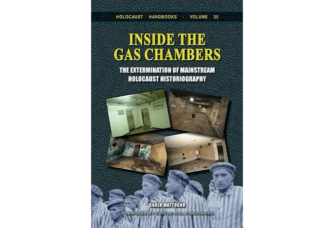 Inside the Gas Chambers The Extermination of Mainstream Holocaust Historiography by Carlo Mattogno