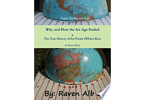 Why and How the Ice Age Ended & The True History of the Pontic (White) Race by Raven Alb. J