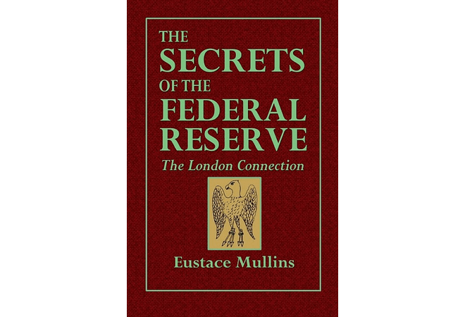 The Secrets of the Federal Reserve: The London Connection by Eustace Mullins