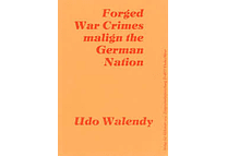 Forged War Crimes Malign the German Nation by Udo Walendy