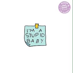 Pin Cartel I'm Stupid Baby