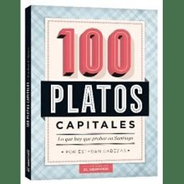 100 Platos Capitales Lo Que Hay Que Probar En Santiago
