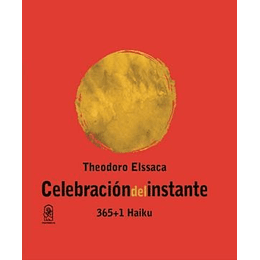Celebracion Del Instante 365 Mas 1 Haiku