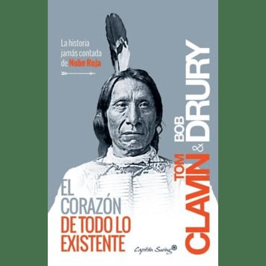 El Corazon De Todo Lo Existente: La Historia Jamas Contada De Nube Roja
