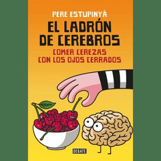 El Ladron De Cerebros Comer Cerezas Con Los Ojos Cerrados