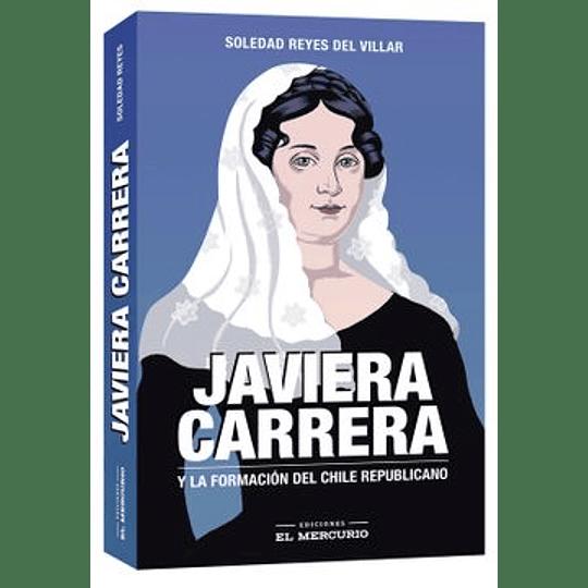 Javiera Carrera. Y La Formacion Del Chile Republicano