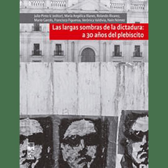 Las Largas Sombras De La Dictadura A 30 Años Del Plebiscito