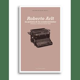La Quimica De Los Acontecimientos: Cronicas Y Columnas Desde Chile