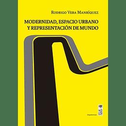 Modernidad, Espacio Urbano Y Representación De Mundo
