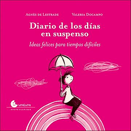 Diario De Los Dias En Suspenso Ideas Felices Para Tiempos Dificiles [Ilustrado]