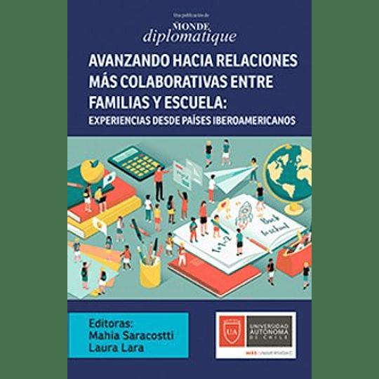 Avanzando Hacia Las Relaciones Mas Colaborativas Entre Familias Y Escuela: Experiencias Desde Paises Iberoamericanos