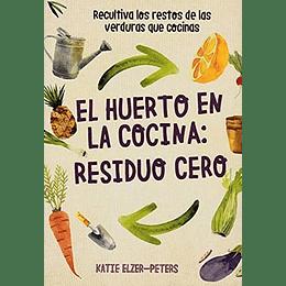 El Huerto En La Cocina: Residuo Cero: Recultiva Los Restos De Las Verduras Que Cocinas